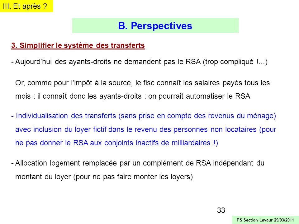 33 3. Simplifier le système des transferts - Aujourdhui des ayants-droits ne demandent pas le RSA (trop compliqué !...) Or, comme pour limpôt à la sou