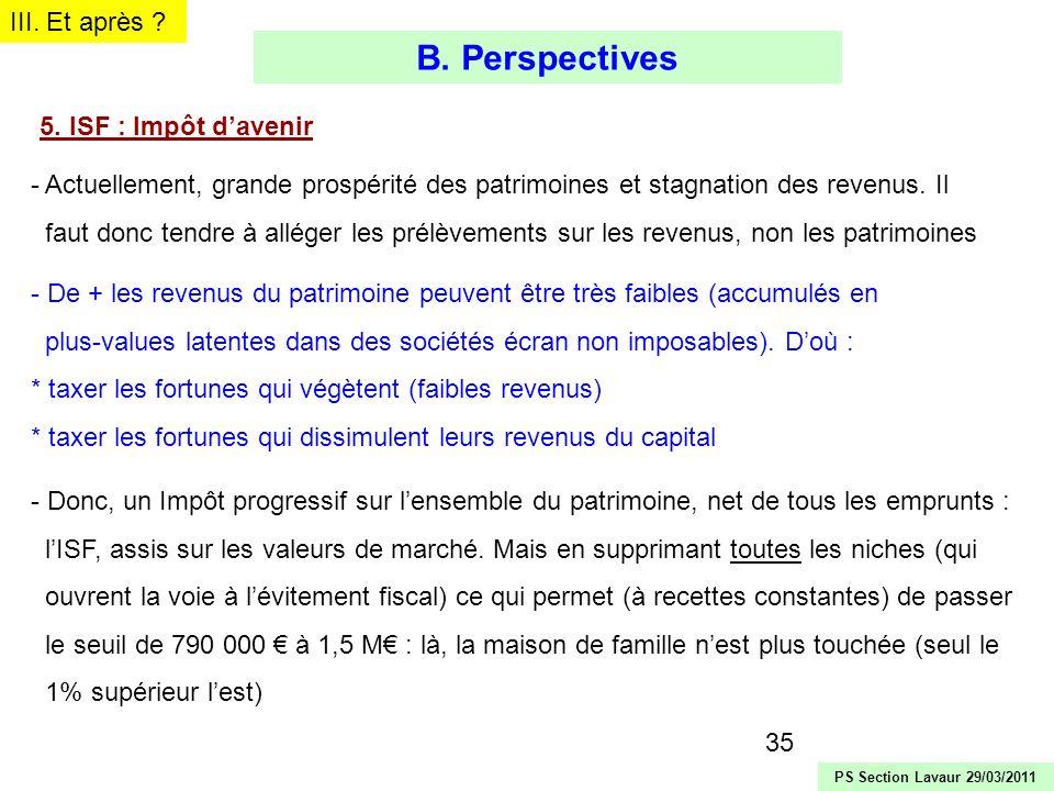 35 5. ISF : Impôt davenir - Actuellement, grande prospérité des patrimoines et stagnation des revenus. Il faut donc tendre à alléger les prélèvements