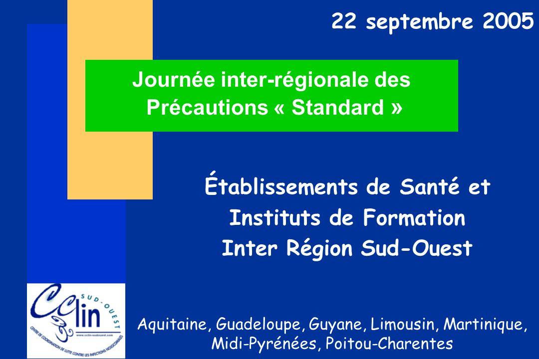 Journée inter-régionale des Précautions « Standard » Établissements de Santé et Instituts de Formation Inter Région Sud-Ouest Aquitaine, Guadeloupe, G