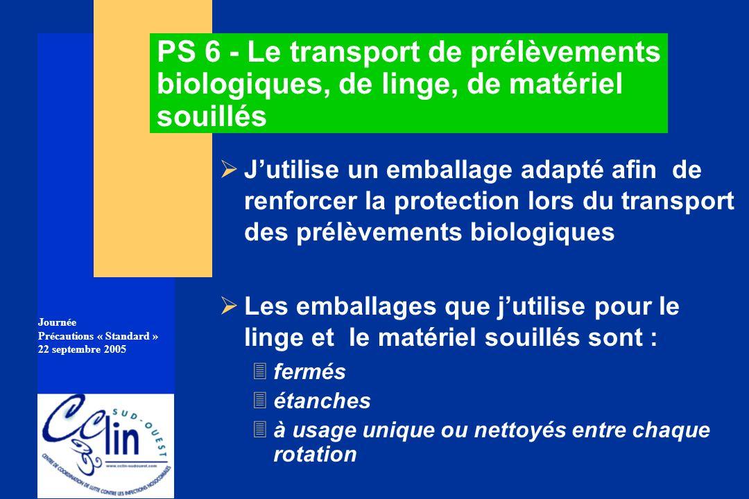 Journée Précautions « Standard » 22 septembre 2005 PS 6 - Le transport de prélèvements biologiques, de linge, de matériel souillés Jutilise un emballa
