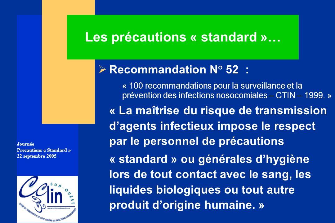 Journée Précautions « Standard » 22 septembre 2005 Les précautions « standard »… Recommandation N° 52 : « 100 recommandations pour la surveillance et