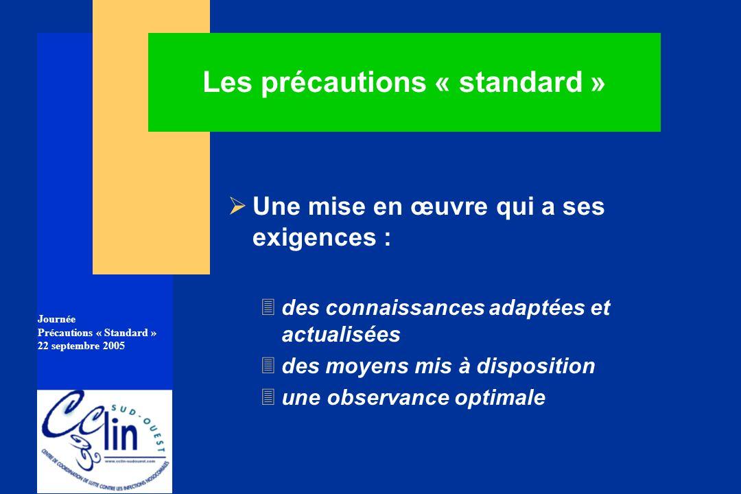 Journée Précautions « Standard » 22 septembre 2005 Une mise en œuvre qui a ses exigences : 3des connaissances adaptées et actualisées 3des moyens mis
