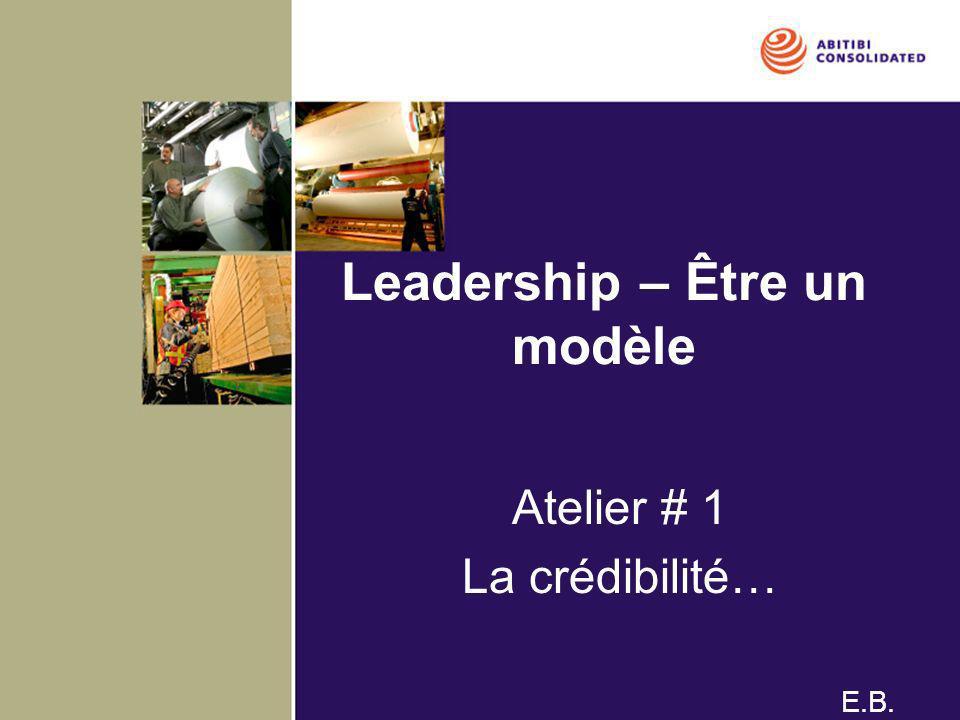 Leadership – Être un modèle Atelier # 1 La crédibilité… E.B.