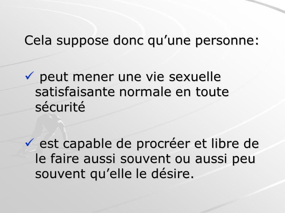Cela suppose donc quune personne: peut mener une vie sexuelle satisfaisante normale en toute sécurité peut mener une vie sexuelle satisfaisante normal
