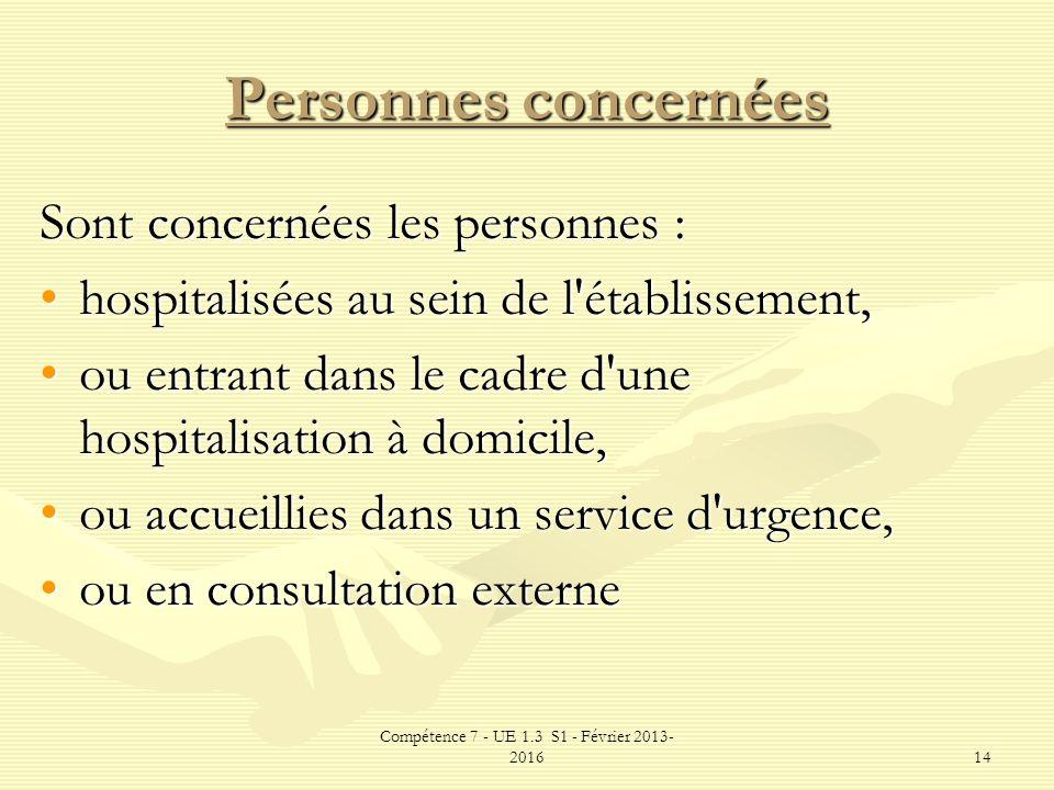 Compétence 7 - UE 1.3 S1 - Février 2013- 201614 Personnes concernées Sont concernées les personnes : hospitalisées au sein de l'établissement,hospital