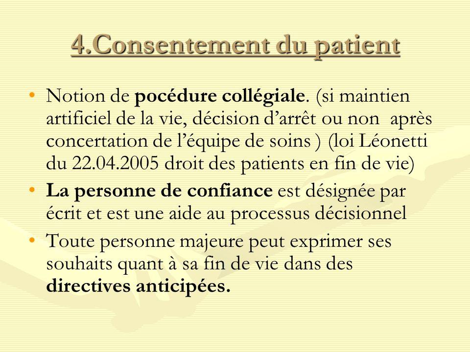 4.Consentement du patient Notion de pocédure collégiale. (si maintien artificiel de la vie, décision darrêt ou non après concertation de léquipe de so