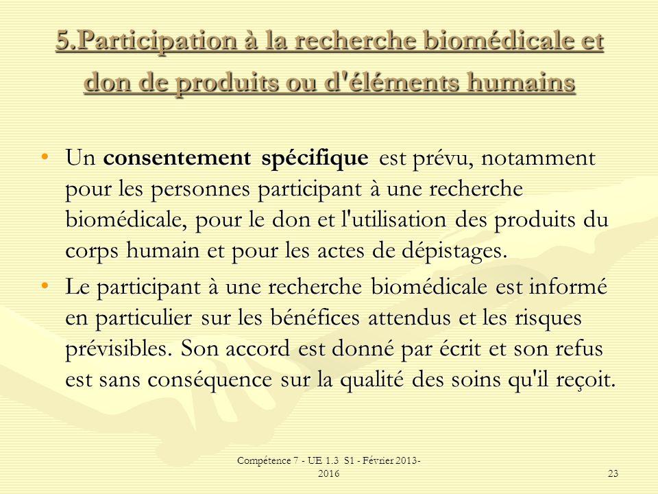 Compétence 7 - UE 1.3 S1 - Février 2013- 201623 5.Participation à la recherche biomédicale et don de produits ou d'éléments humains Un consentement sp
