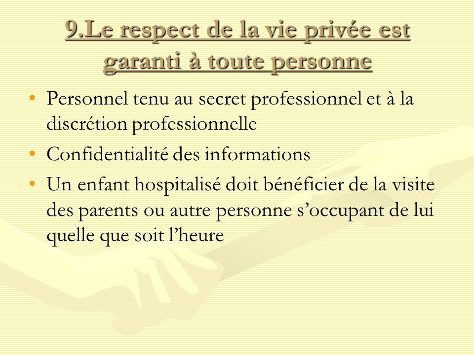 9.Le respect de la vie privée est garanti à toute personne Personnel tenu au secret professionnel et à la discrétion professionnelle Confidentialité d