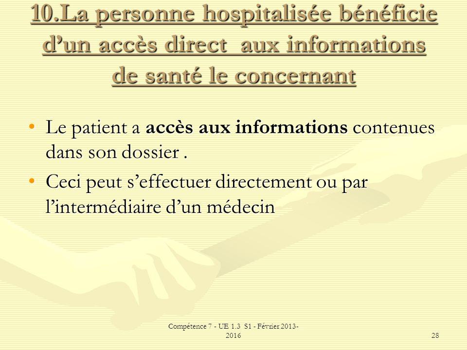 Compétence 7 - UE 1.3 S1 - Février 2013- 201628 10.La personne hospitalisée bénéficie dun accès direct aux informations de santé le concernant Le pati