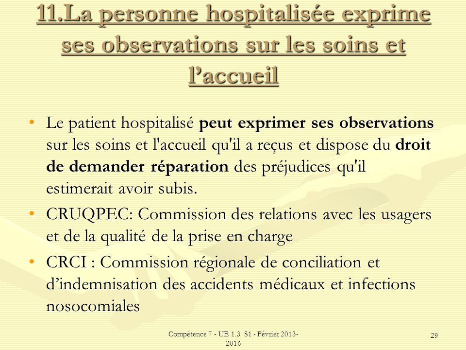Compétence 7 - UE 1.3 S1 - Février 2013- 2016 29 11.La personne hospitalisée exprime ses observations sur les soins et laccueil Le patient hospitalisé