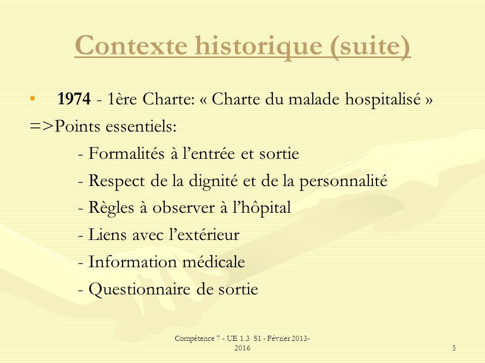 Compétence 7 - UE 1.3 S1 - Février 2013- 20165 Contexte historique (suite) 1974 - 1ère Charte: « Charte du malade hospitalisé » =>Points essentiels: -
