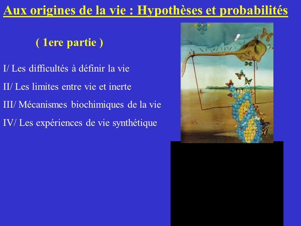 Aux origines de la vie : Hypothèses et probabilités ( 1ere partie ) I/ Les difficultés à définir la vie II/ Les limites entre vie et inerte III/ Mécan