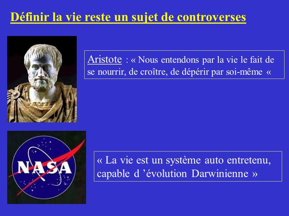Définir la vie reste un sujet de controverses Aristote : « Nous entendons par la vie le fait de se nourrir, de croître, de dépérir par soi-même « « La