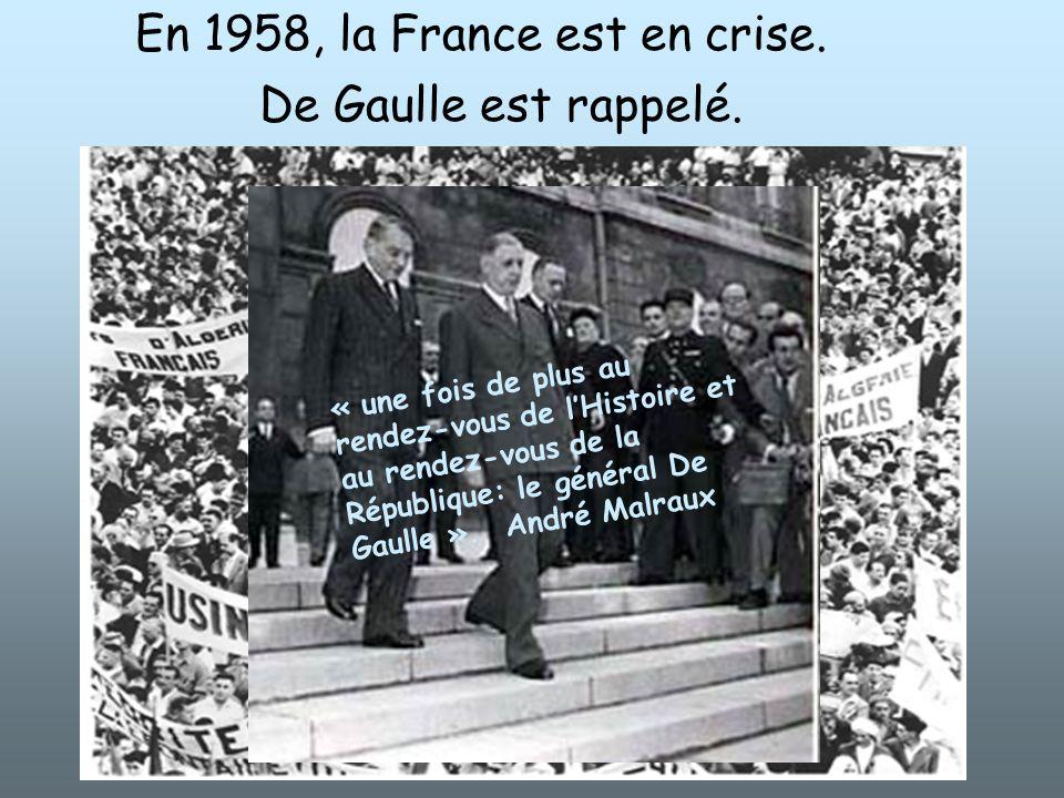 En 1958, la France est en crise. De Gaulle est rappelé. « une fois de plus au rendez-vous de lHistoire et au rendez-vous de la République: le général