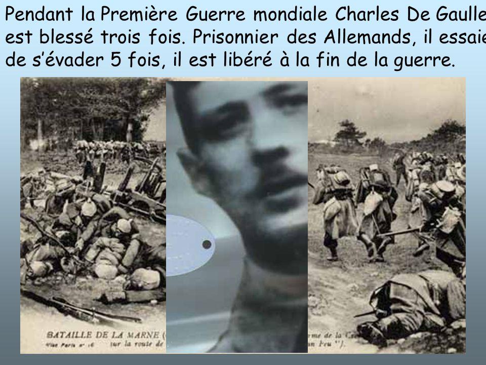 Pendant la Première Guerre mondiale Charles De Gaulle est blessé trois fois. Prisonnier des Allemands, il essaie de sévader 5 fois, il est libéré à la