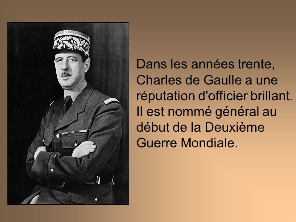 Dans les années trente, Charles de Gaulle a une réputation d'officier brillant. Il est nommé général au début de la Deuxième Guerre Mondiale.