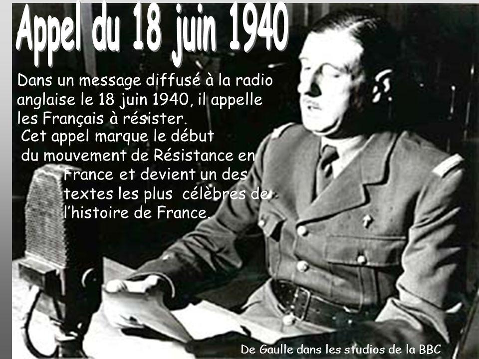 Dans un message diffusé à la radio anglaise le 18 juin 1940, il appelle les Français à résister. De Gaulle dans les studios de la BBC Cet appel marque