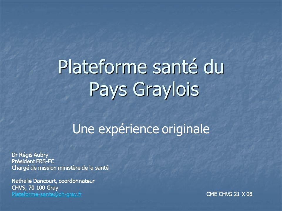 Plateforme santé du Pays Graylois Une expérience originale Dr Régis Aubry Président FRS-FC Chargé de mission ministère de la santé Nathalie Dancourt,