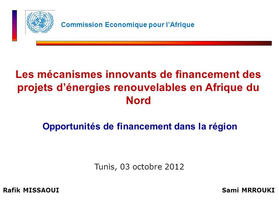 Rafik MISSAOUI Opportunités de financement dans la région Les mécanismes innovants de financement des projets dénergies renouvelables en Afrique du No