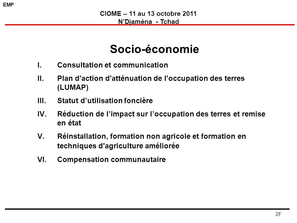 EMP CIOME – 11 au 13 octobre 2011 NDjaména - Tchad 2F Socio-économie I.Consultation et communication II.Plan d'action d'atténuation de l'occupation de