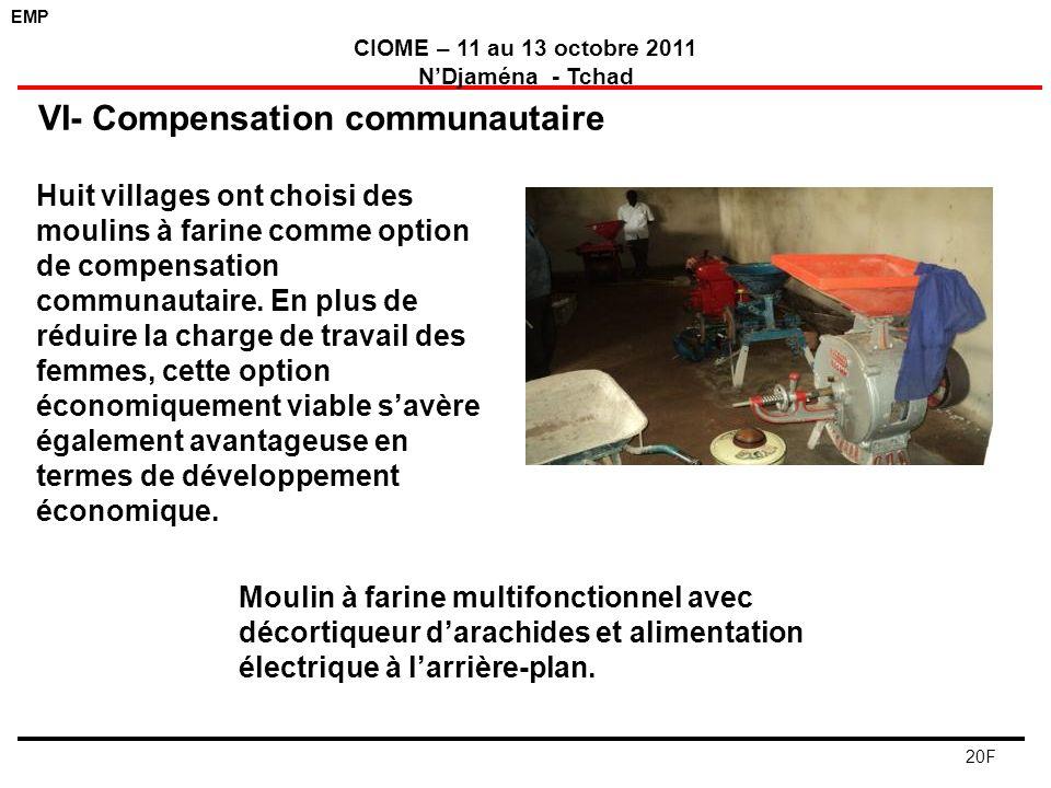 EMP CIOME – 11 au 13 octobre 2011 NDjaména - Tchad 20F VI- Compensation communautaire Huit villages ont choisi des moulins à farine comme option de co