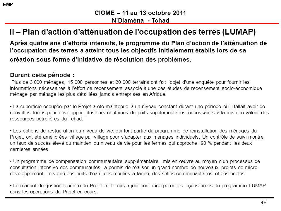 EMP CIOME – 11 au 13 octobre 2011 NDjaména - Tchad 4F Après quatre ans defforts intensifs, le programme du Plan daction de latténuation de loccupation