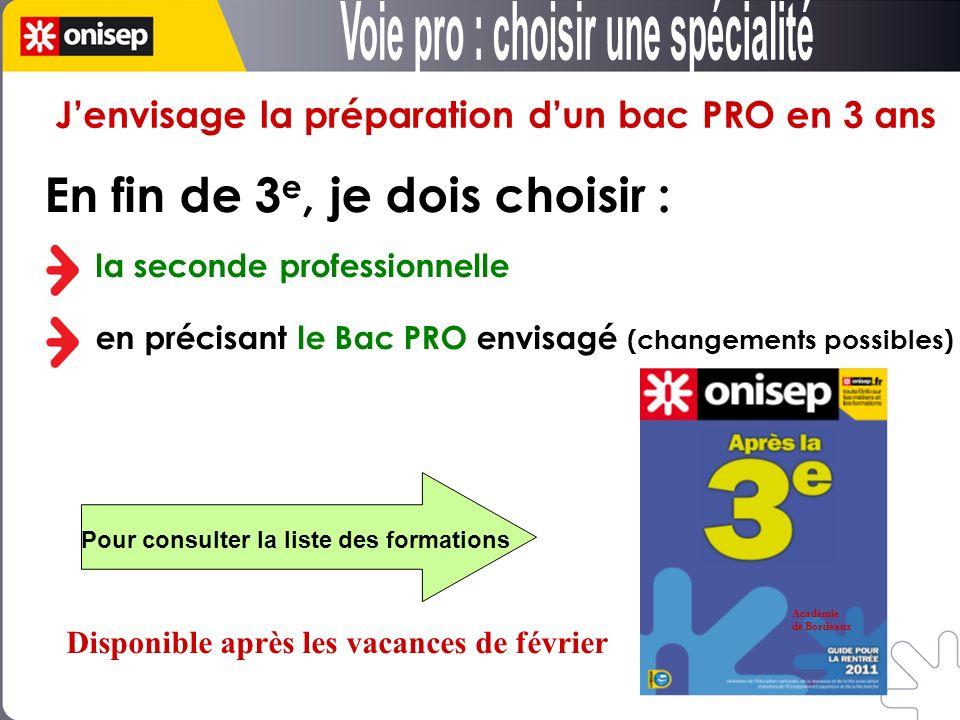 Jenvisage la préparation dun bac PRO en 3 ans En fin de 3 e, je dois choisir : la seconde professionnelle en précisant le Bac PRO envisagé (changement