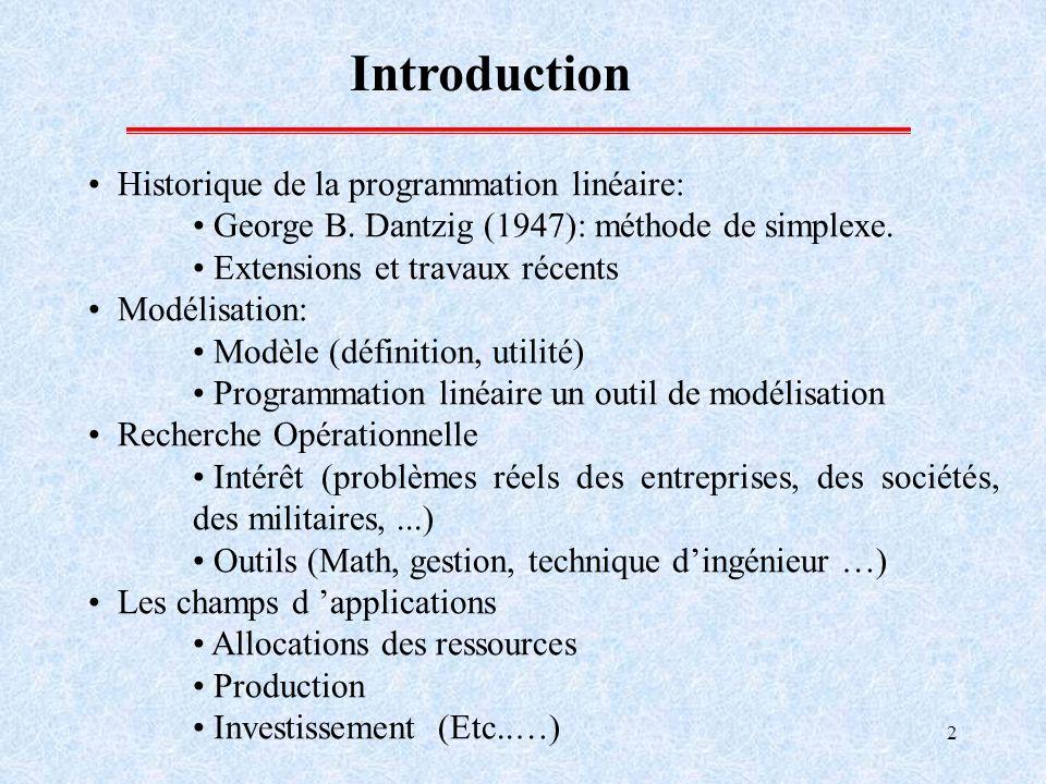 2 Introduction Historique de la programmation linéaire: George B. Dantzig (1947): méthode de simplexe. Extensions et travaux récents Modélisation: Mod