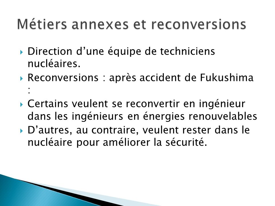Direction dune équipe de techniciens nucléaires. Reconversions : après accident de Fukushima : Certains veulent se reconvertir en ingénieur dans les i