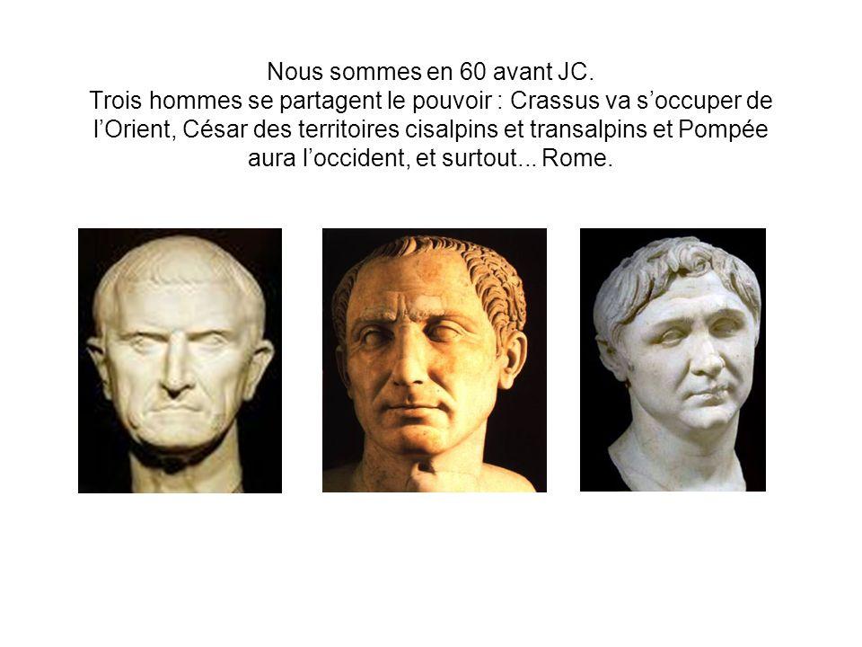 Nous sommes en 60 avant JC. Trois hommes se partagent le pouvoir : Crassus va soccuper de lOrient, César des territoires cisalpins et transalpins et P