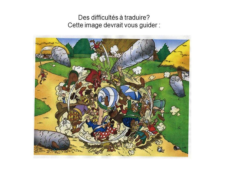 Des difficultés à traduire? Cette image devrait vous guider :
