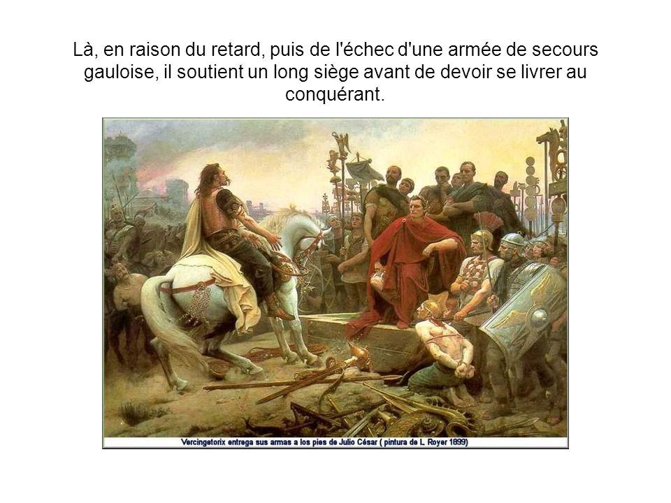 Là, en raison du retard, puis de l'échec d'une armée de secours gauloise, il soutient un long siège avant de devoir se livrer au conquérant.