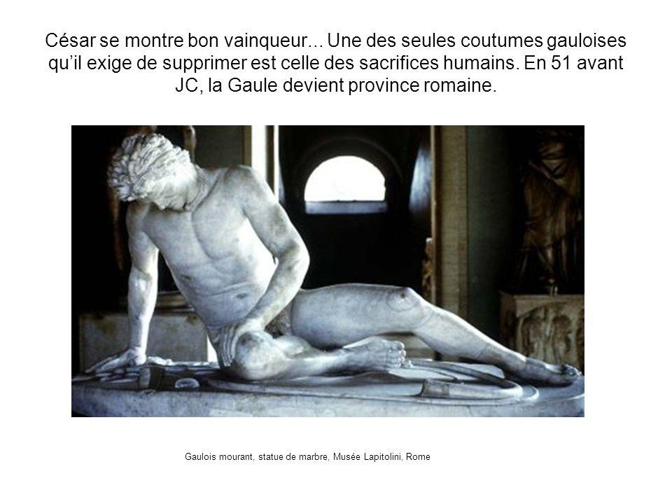 César se montre bon vainqueur... Une des seules coutumes gauloises quil exige de supprimer est celle des sacrifices humains. En 51 avant JC, la Gaule