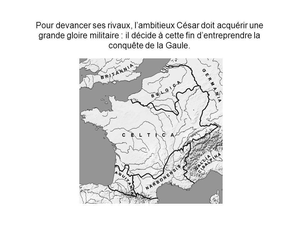 Pour devancer ses rivaux, lambitieux César doit acquérir une grande gloire militaire : il décide à cette fin dentreprendre la conquête de la Gaule.