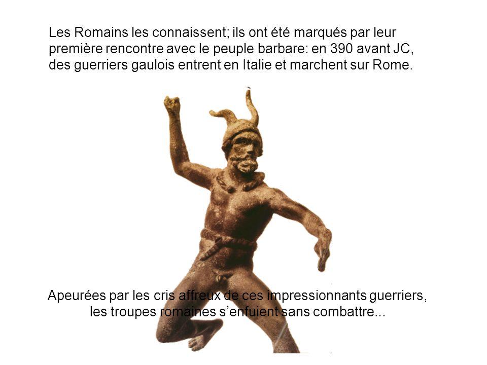 Les Romains les connaissent; ils ont été marqués par leur première rencontre avec le peuple barbare: en 390 avant JC, des guerriers gaulois entrent en