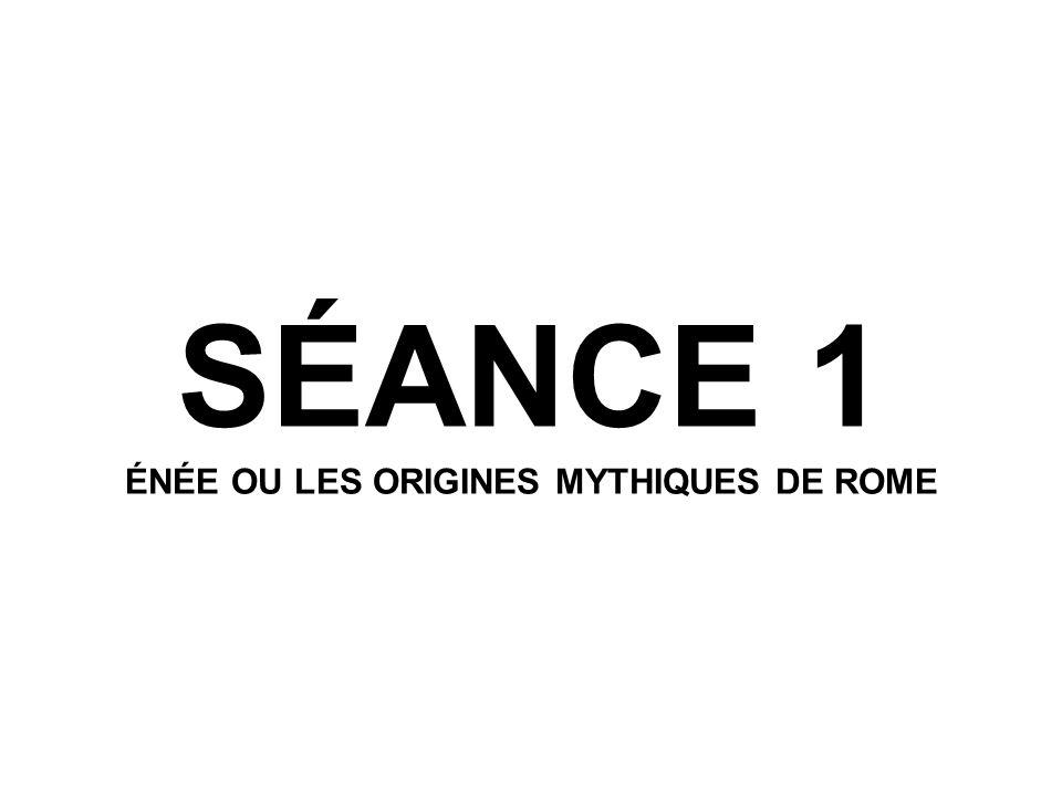 SÉANCE 1 ÉNÉE OU LES ORIGINES MYTHIQUES DE ROME