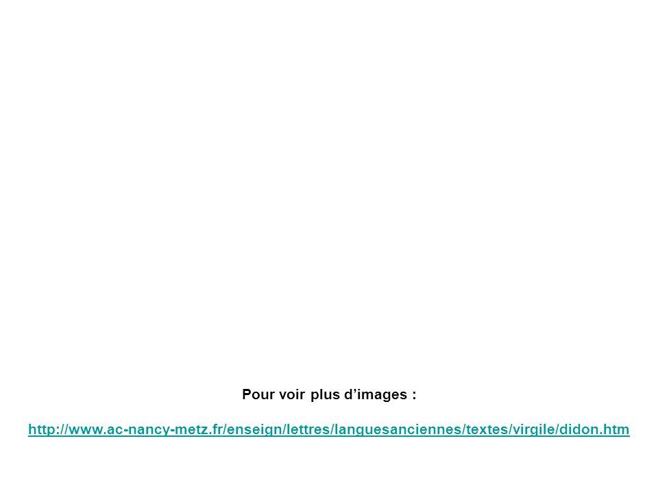 Pour voir plus dimages : http://www.ac-nancy-metz.fr/enseign/lettres/languesanciennes/textes/virgile/didon.htm