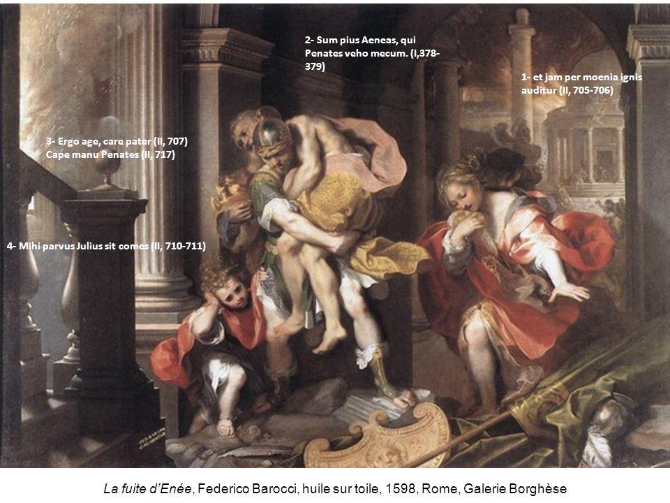 La fuite dEnée, Federico Barocci, huile sur toile, 1598, Rome, Galerie Borghèse 2- Sum pius Aeneas, qui Penates veho mecum. (I,378- 379) 1- et jam per