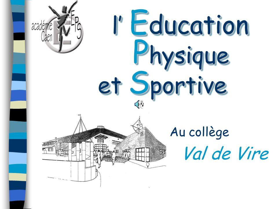 l E ducation P hysique et S portive l E ducation P hysique et S portive Au collège Val de Vire..
