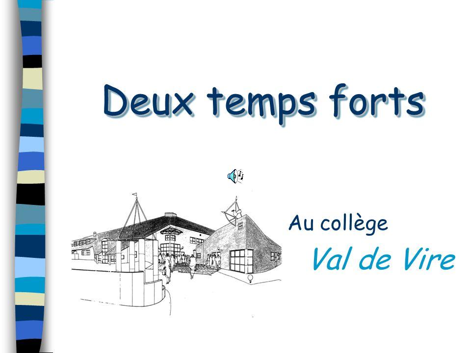 Deux temps forts Deux temps forts Au collège Val de Vire..