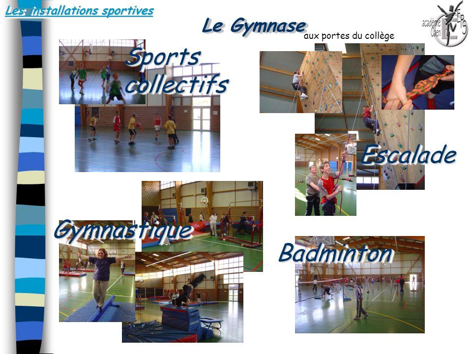 Les installations sportives Le Gymnase Sports collectifs EscaladeEscalade BadmintonBadminton GymnastiqueGymnastique.. aux portes du collège