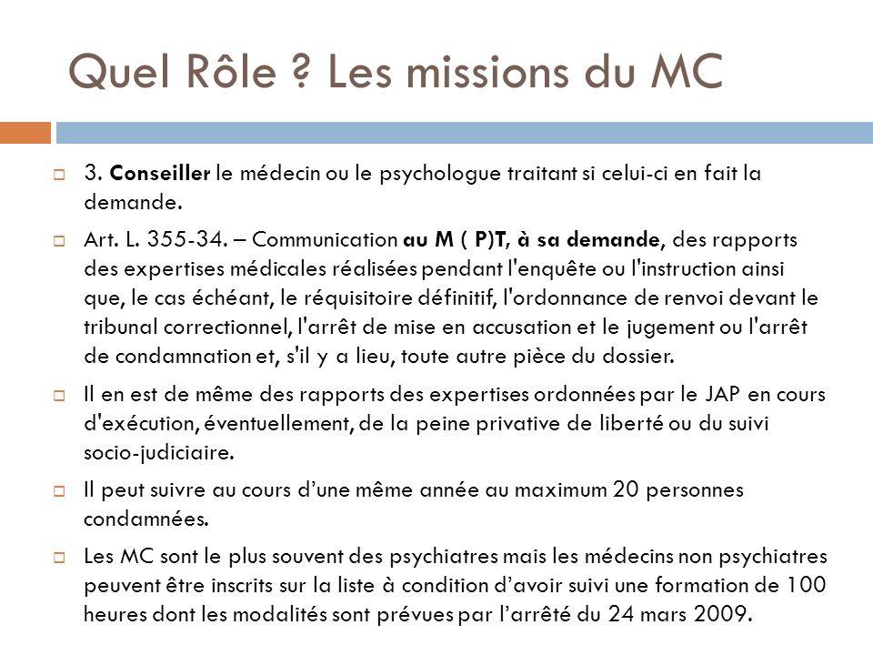 Quel Rôle ? Les missions du MC 3. Conseiller le médecin ou le psychologue traitant si celui-ci en fait la demande. Art. L. 355-34. – Communication au