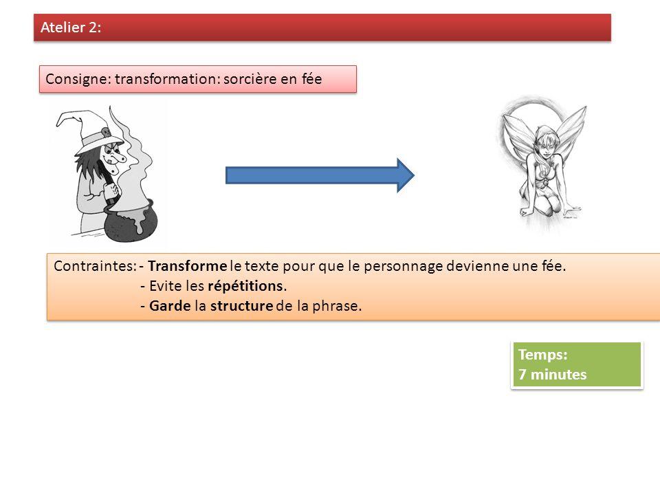 Atelier 2: Consigne: transformation: sorcière en fée Contraintes: - Transforme le texte pour que le personnage devienne une fée. - Evite les répétitio
