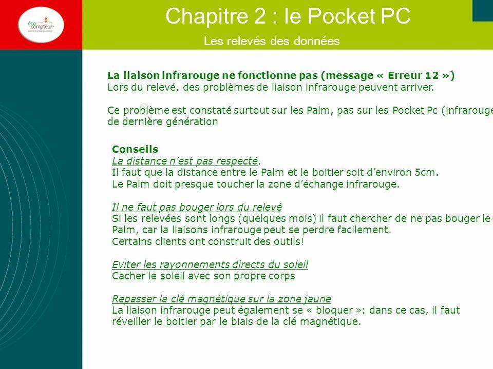 Les relevés des données Chapitre 2 : le Pocket PC La liaison infrarouge ne fonctionne pas (message « Erreur 12 ») Lors du relevé, des problèmes de lia