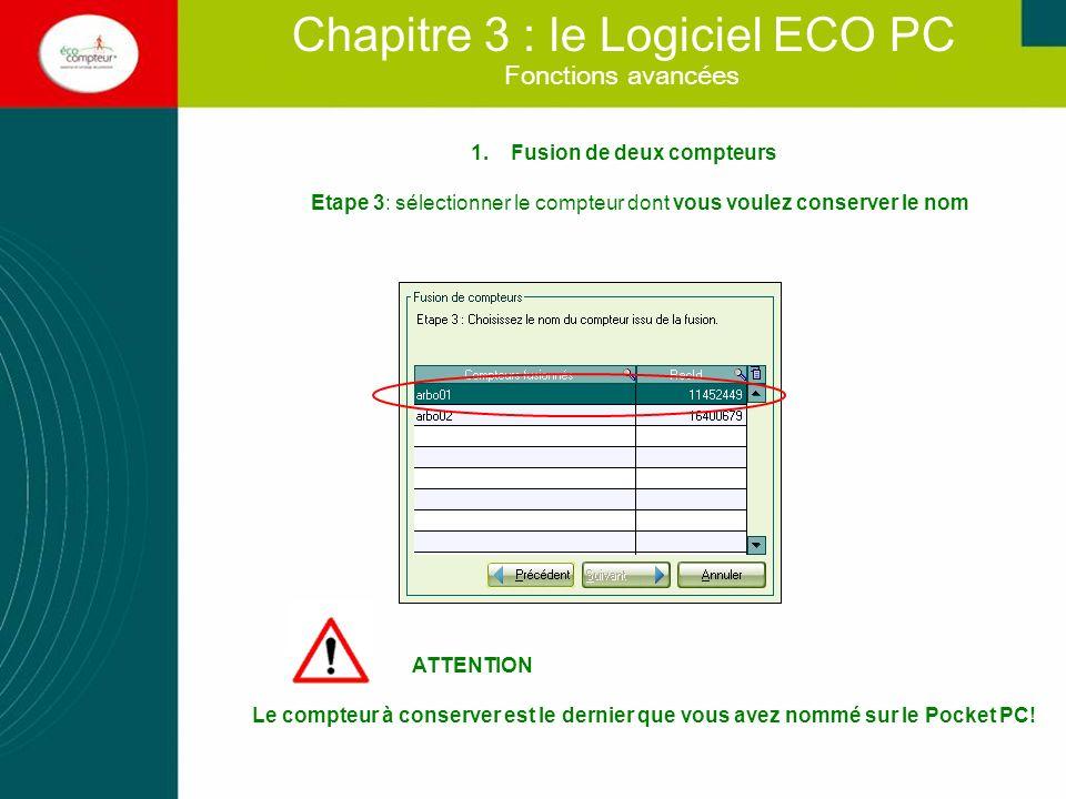 Fonctions avancées Chapitre 3 : le Logiciel ECO PC 1.Fusion de deux compteurs Etape 3: sélectionner le compteur dont vous voulez conserver le nom ATTE