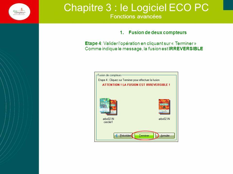 Fonctions avancées Chapitre 3 : le Logiciel ECO PC 1.Fusion de deux compteurs Etape 4: Valider lopération en cliquant sur « Terminer » Comme indique l