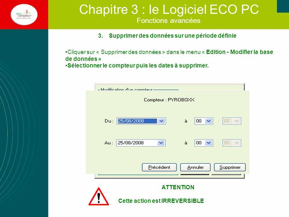 Fonctions avancées Chapitre 3 : le Logiciel ECO PC 3.Supprimer des données sur une période définie Cliquer sur « Supprimer des données » dans le menu