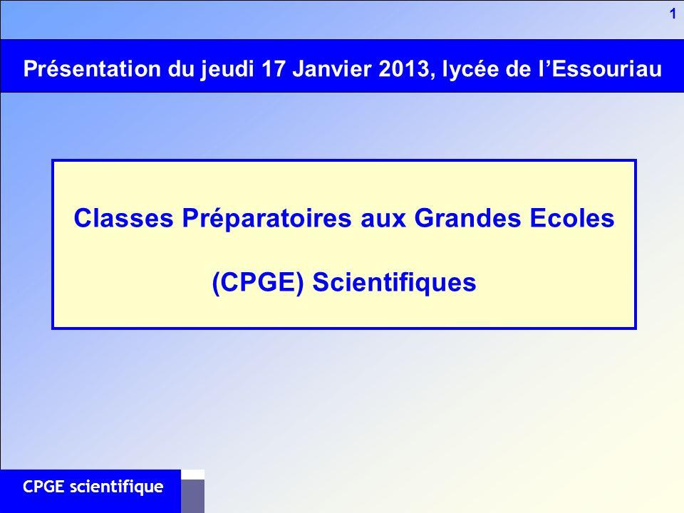 1 CPGE scientifique Classes Préparatoires aux Grandes Ecoles (CPGE) Scientifiques Présentation du jeudi 17 Janvier 2013, lycée de lEssouriau