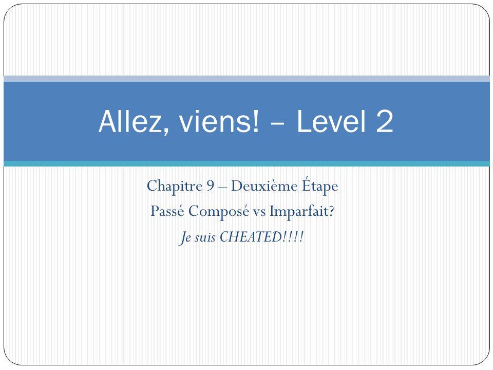 Chapitre 9 – Deuxième Étape Passé Composé vs Imparfait? Je suis CHEATED!!!! Allez, viens! – Level 2