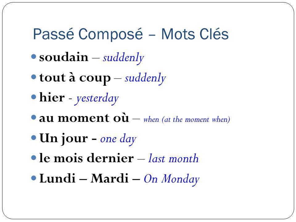 Passé Composé – Mots Clés soudain – suddenly tout à coup – suddenly hier - yesterday au moment où – when (at the moment when) Un jour - one day le moi